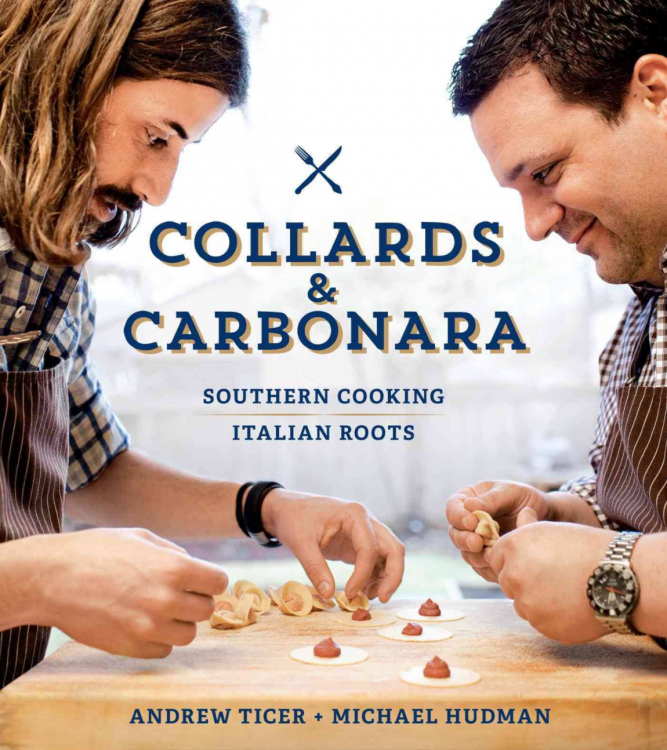 Collards and Carbonara - Southern Cooking, Italian Roots by Andrew Ticer and Michael Hudman